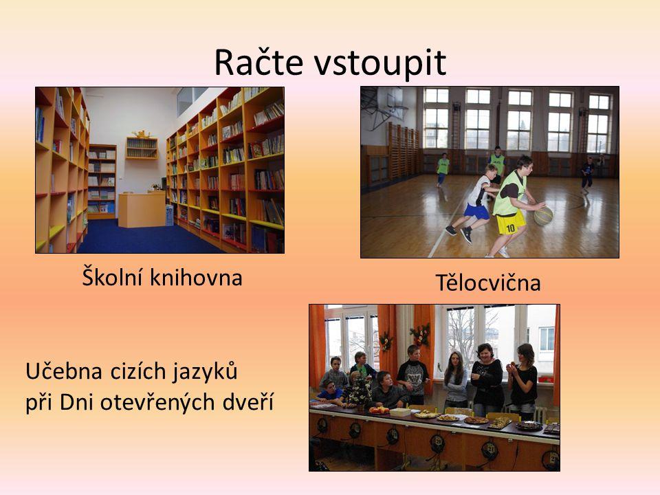 Račte vstoupit Školní knihovna Tělocvična Učebna cizích jazyků