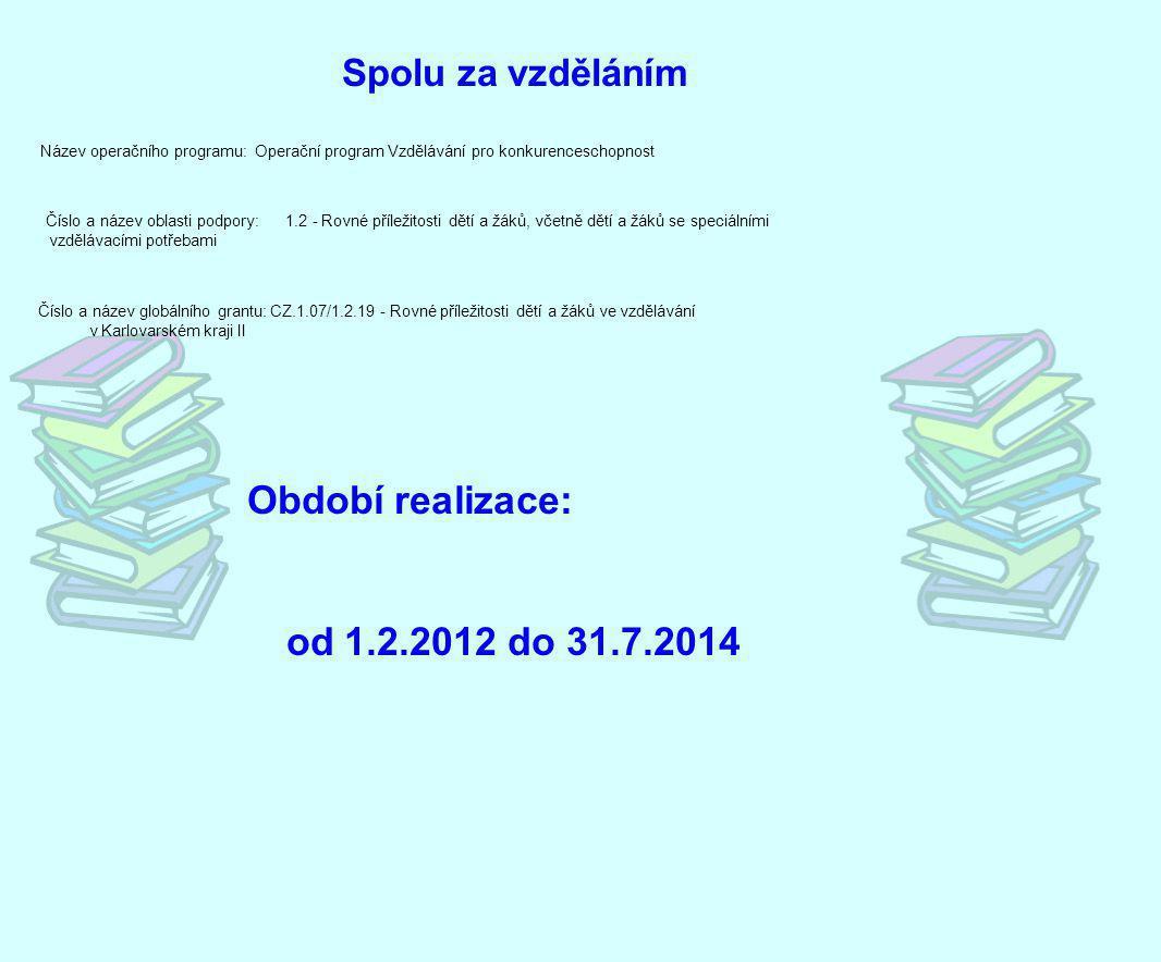 od 1.2.2012 do 31.7.2014 Spolu za vzděláním Období realizace: