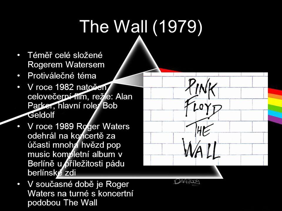 The Wall (1979) Téměř celé složené Rogerem Watersem Protiválečné téma