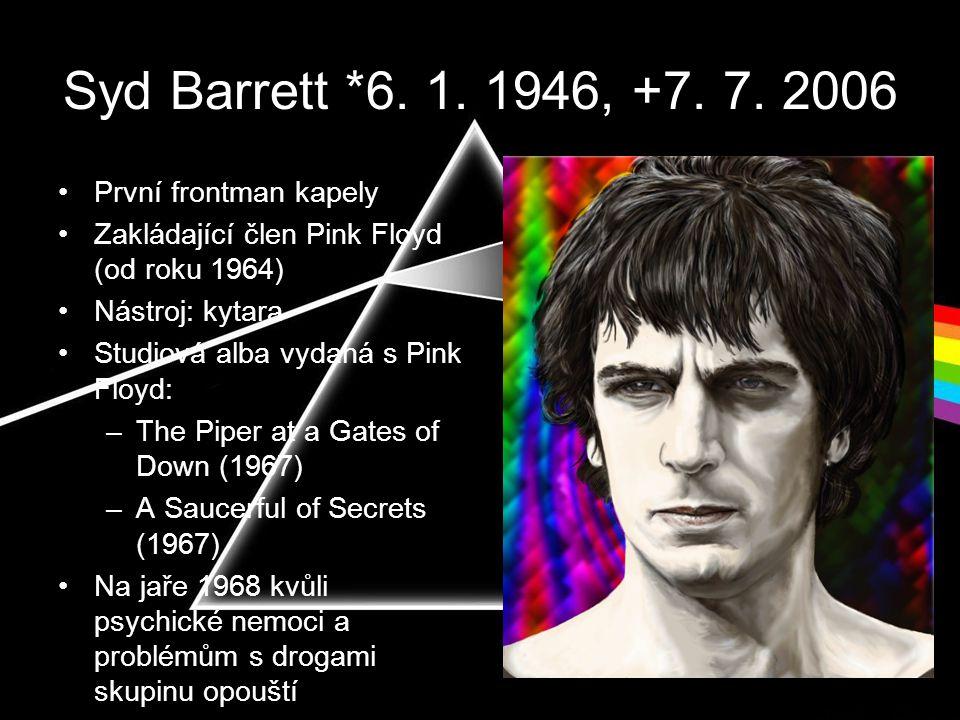 Syd Barrett *6. 1. 1946, +7. 7. 2006 První frontman kapely