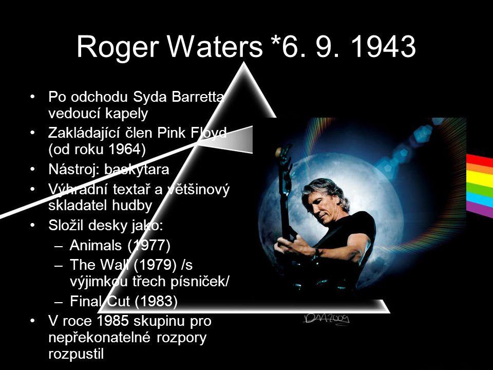 Roger Waters *6. 9. 1943 Po odchodu Syda Barretta vedoucí kapely