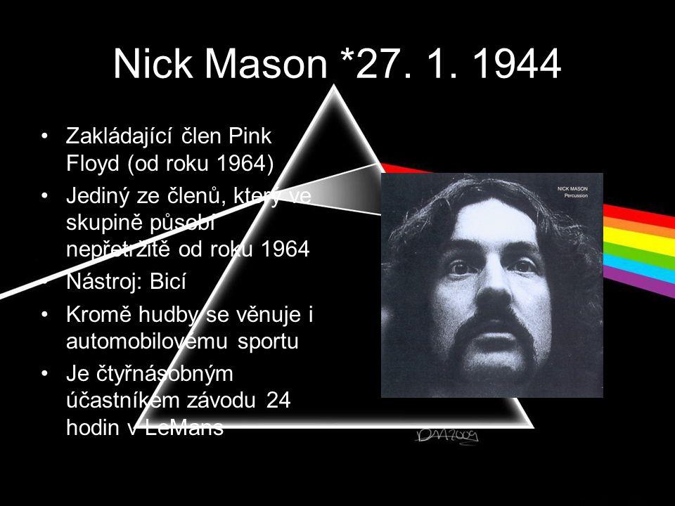 Nick Mason *27. 1. 1944 Zakládající člen Pink Floyd (od roku 1964)