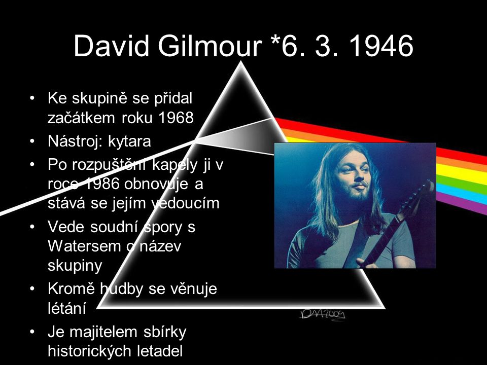 David Gilmour *6. 3. 1946 Ke skupině se přidal začátkem roku 1968