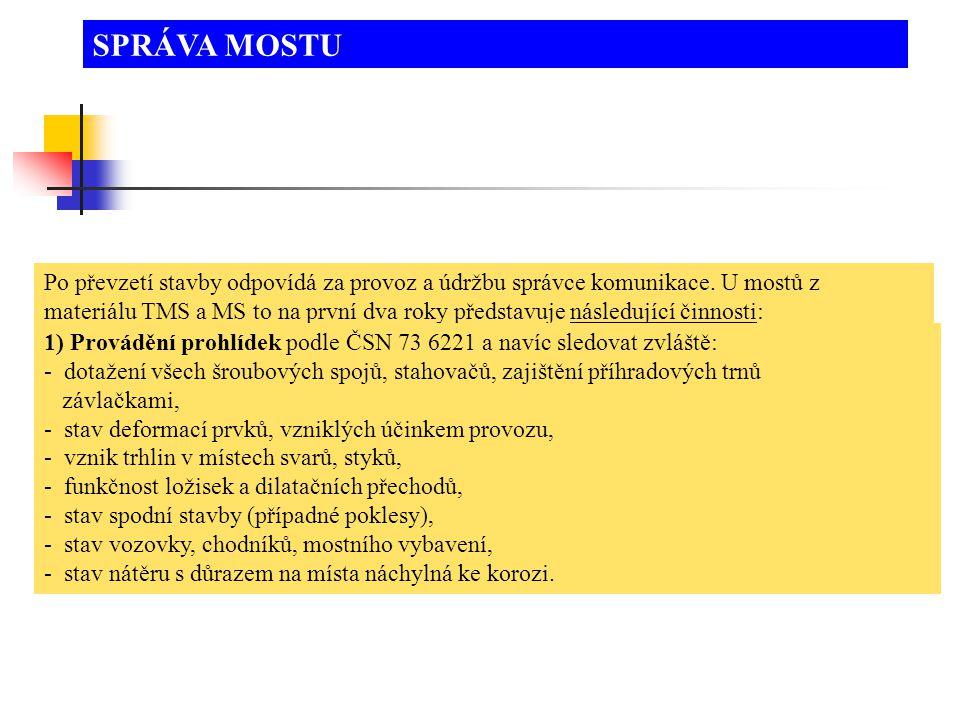 SPRÁVA MOSTU Po převzetí stavby odpovídá za provoz a údržbu správce komunikace. U mostů z.