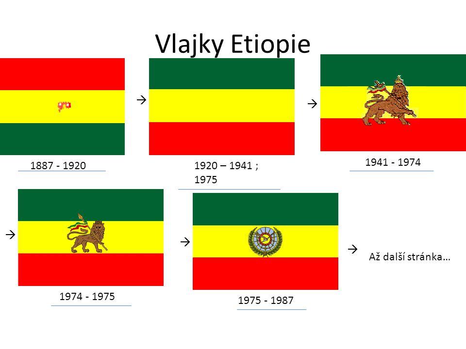 Vlajky Etiopie   1941 - 1974 1887 - 1920 1920 – 1941 ; 1975   