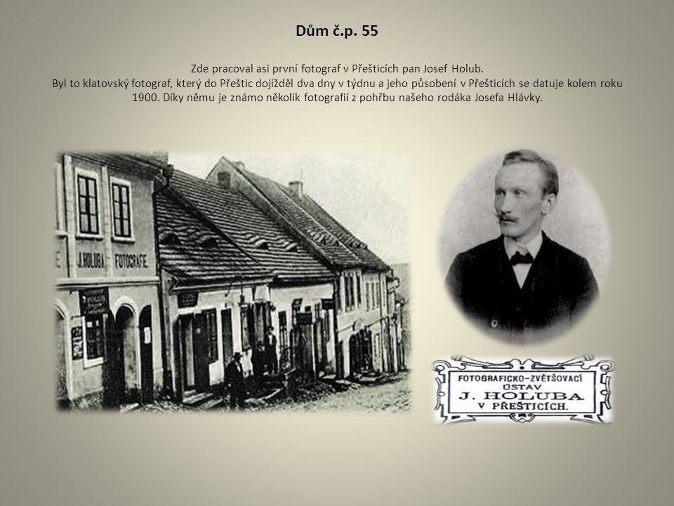 Dům č.p. 55 Zde pracoval asi první fotograf v Přešticích pan Josef Holub.