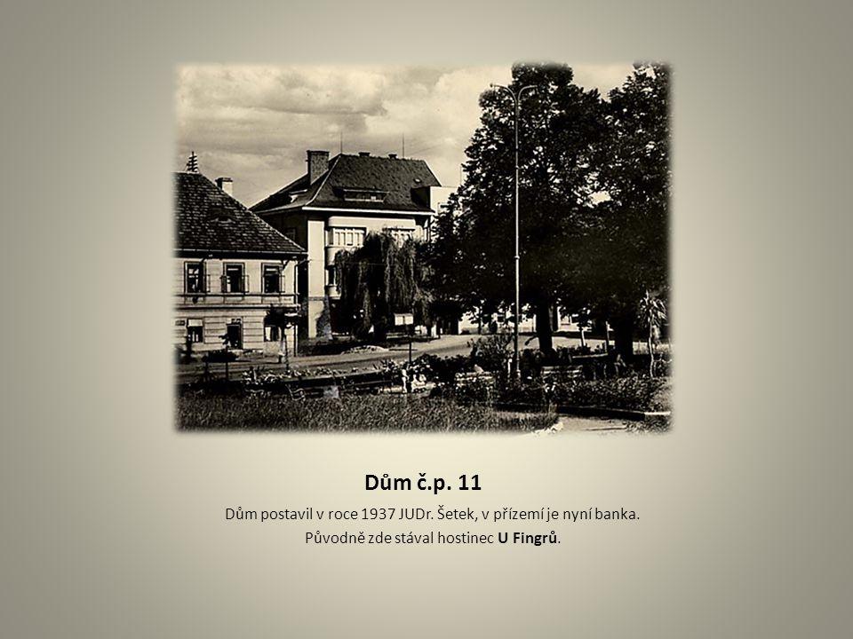 Dům č.p. 11 Dům postavil v roce 1937 JUDr. Šetek, v přízemí je nyní banka.