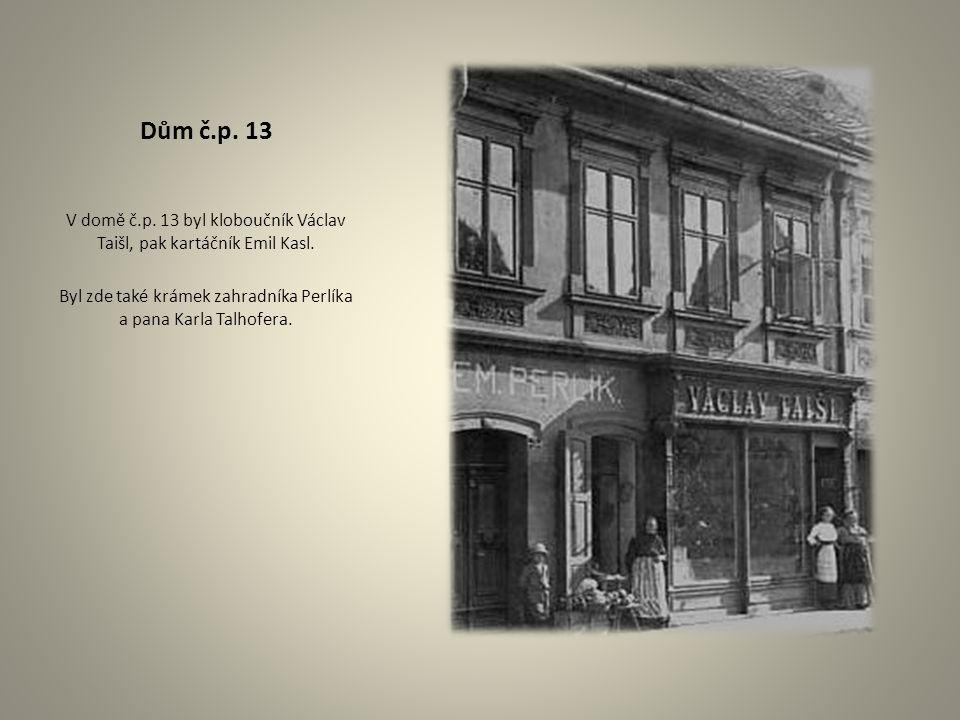 Dům č.p. 13 V domě č.p. 13 byl kloboučník Václav Taišl, pak kartáčník Emil Kasl.