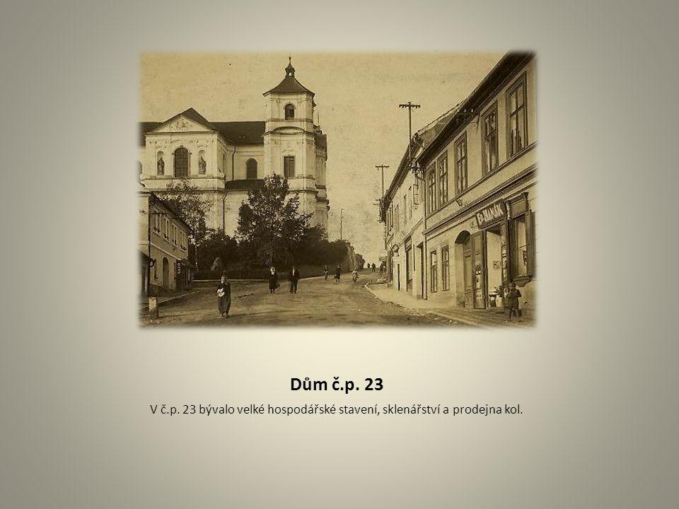 Dům č.p. 23 V č.p. 23 bývalo velké hospodářské stavení, sklenářství a prodejna kol.