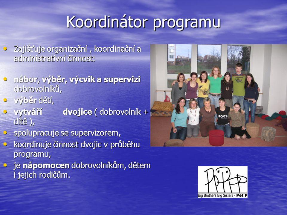 Koordinátor programu Zajišťuje organizační , koordinační a administrativní činnost: nábor, výběr, výcvik a supervizi dobrovolníků,