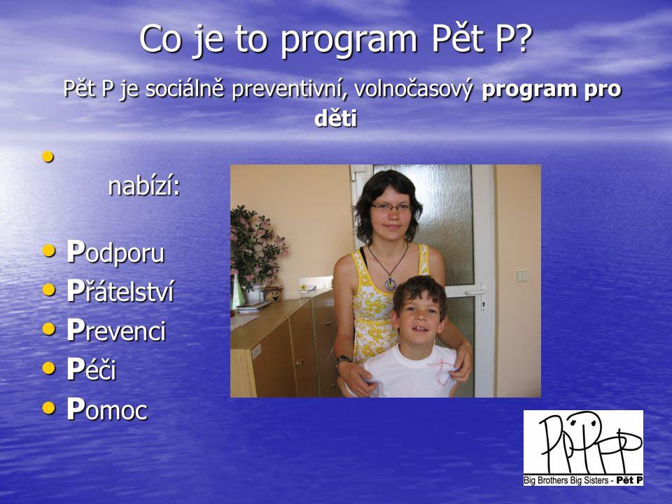 Co je to program Pět P Pět P je sociálně preventivní, volnočasový program pro děti