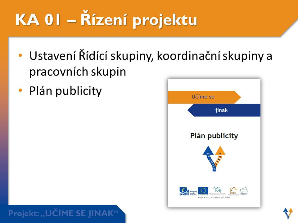 KA 01 – Řízení projektu Ustavení Řídící skupiny, koordinační skupiny a pracovních skupin.