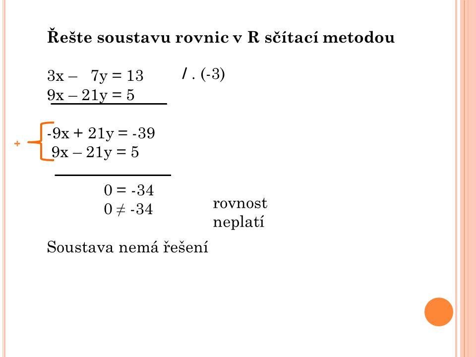 Řešte soustavu rovnic v R sčítací metodou 3x – 7y = 13 9x – 21y = 5