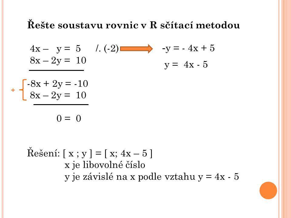 Řešte soustavu rovnic v R sčítací metodou 4x – y = 5 8x – 2y = 10