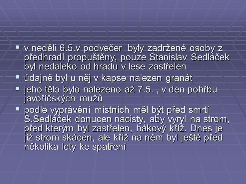 v neděli 6.5.v podvečer byly zadržené osoby z předhradí propuštěny, pouze Stanislav Sedláček byl nedaleko od hradu v lese zastřelen