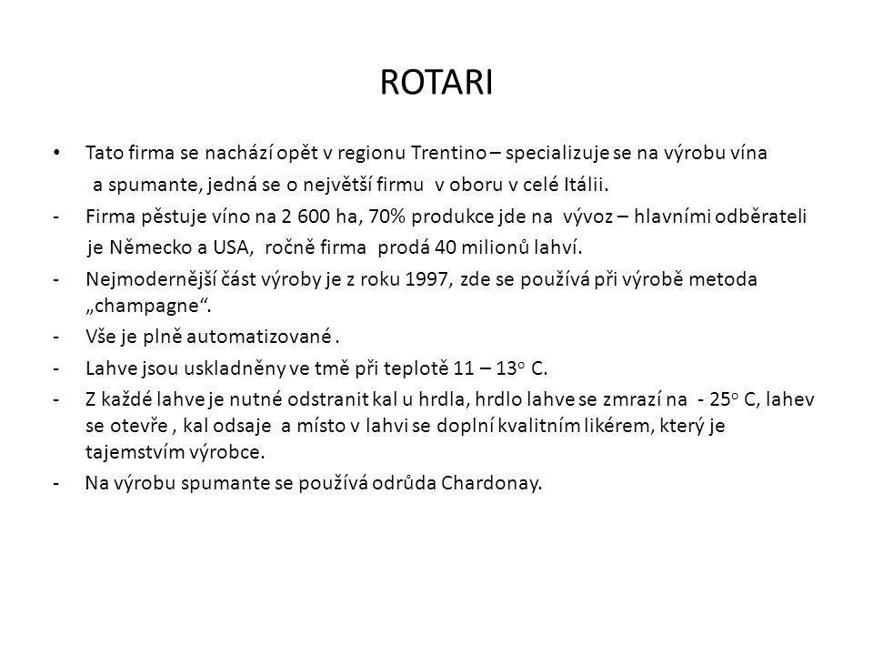 ROTARI Tato firma se nachází opět v regionu Trentino – specializuje se na výrobu vína. a spumante, jedná se o největší firmu v oboru v celé Itálii.