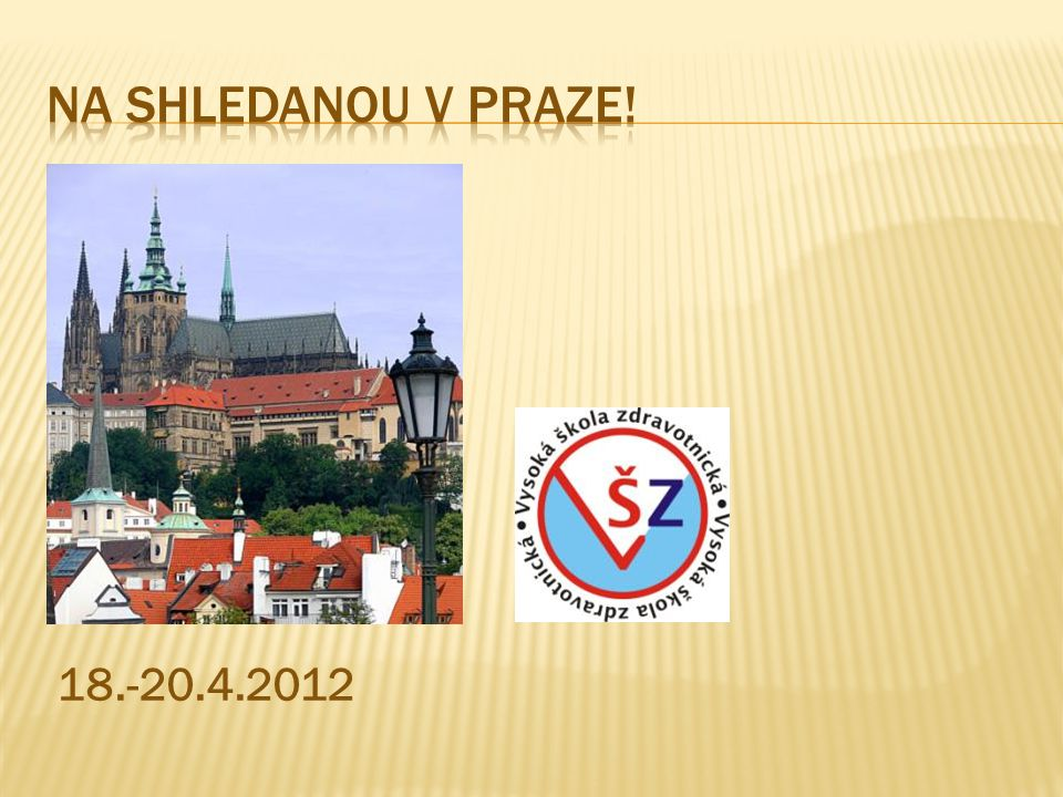 na shledanou v praze! 18.-20.4.2012