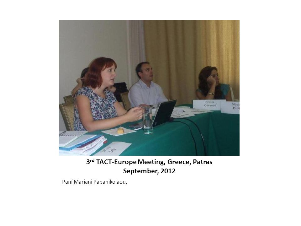 3rd TACT-Europe Meeting, Greece, Patras September, 2012