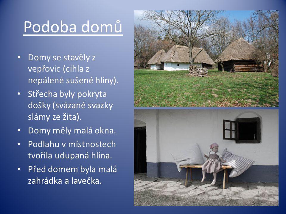Podoba domů Domy se stavěly z vepřovic (cihla z nepálené sušené hlíny). Střecha byly pokryta došky (svázané svazky slámy ze žita).
