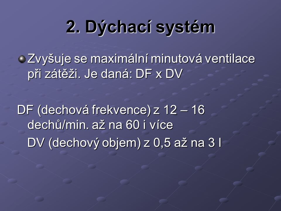 2. Dýchací systém Zvyšuje se maximální minutová ventilace při zátěži. Je daná: DF x DV. DF (dechová frekvence) z 12 – 16 dechů/min. až na 60 i více.