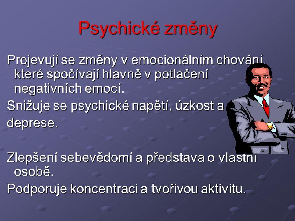 Psychické změny Projevují se změny v emocionálním chování, které spočívají hlavně v potlačení negativních emocí.