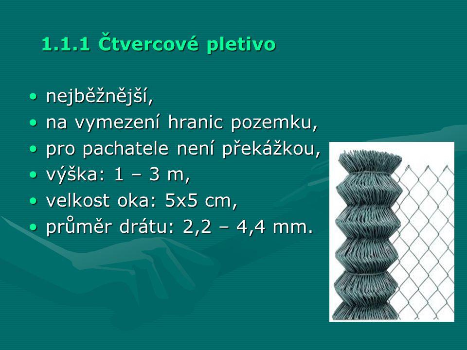 1.1.1 Čtvercové pletivo nejběžnější, na vymezení hranic pozemku, pro pachatele není překážkou, výška: 1 – 3 m,