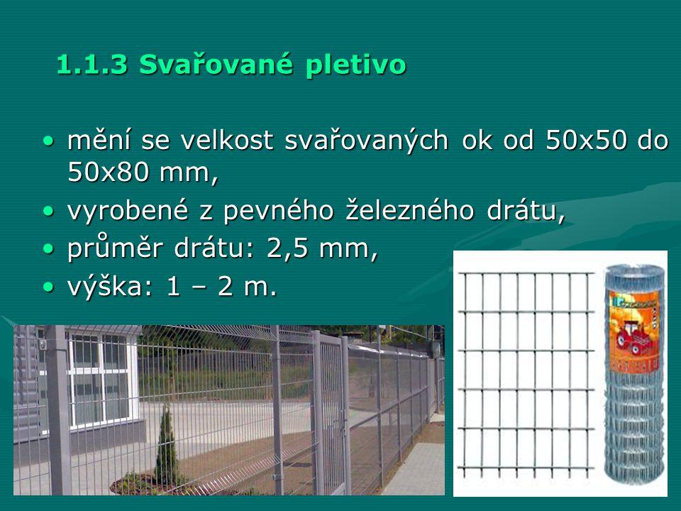 1.1.3 Svařované pletivo mění se velkost svařovaných ok od 50x50 do 50x80 mm, vyrobené z pevného železného drátu,