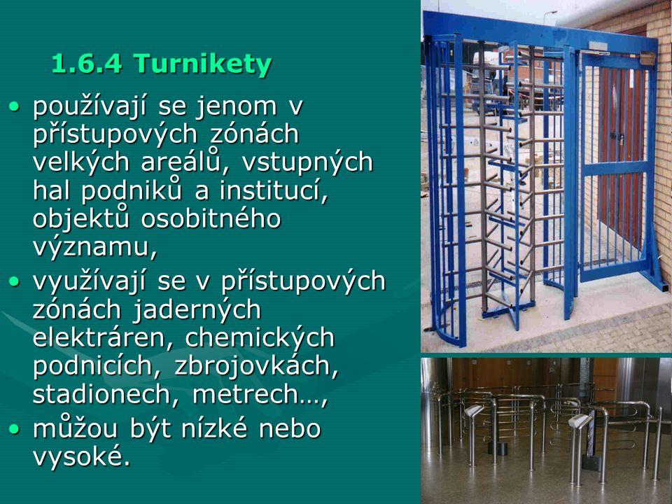 1.6.4 Turnikety používají se jenom v přístupových zónách velkých areálů, vstupných hal podniků a institucí, objektů osobitného významu,
