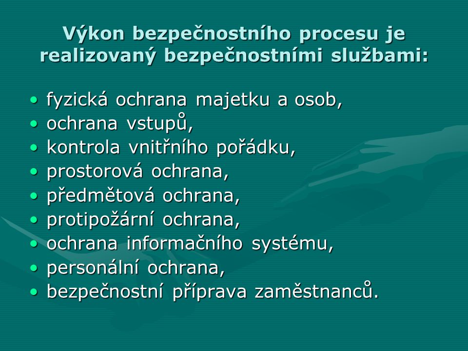 Výkon bezpečnostního procesu je realizovaný bezpečnostními službami: