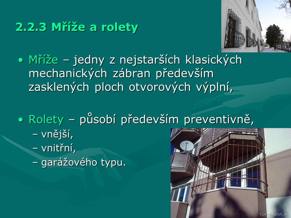 Rolety – působí především preventivně,