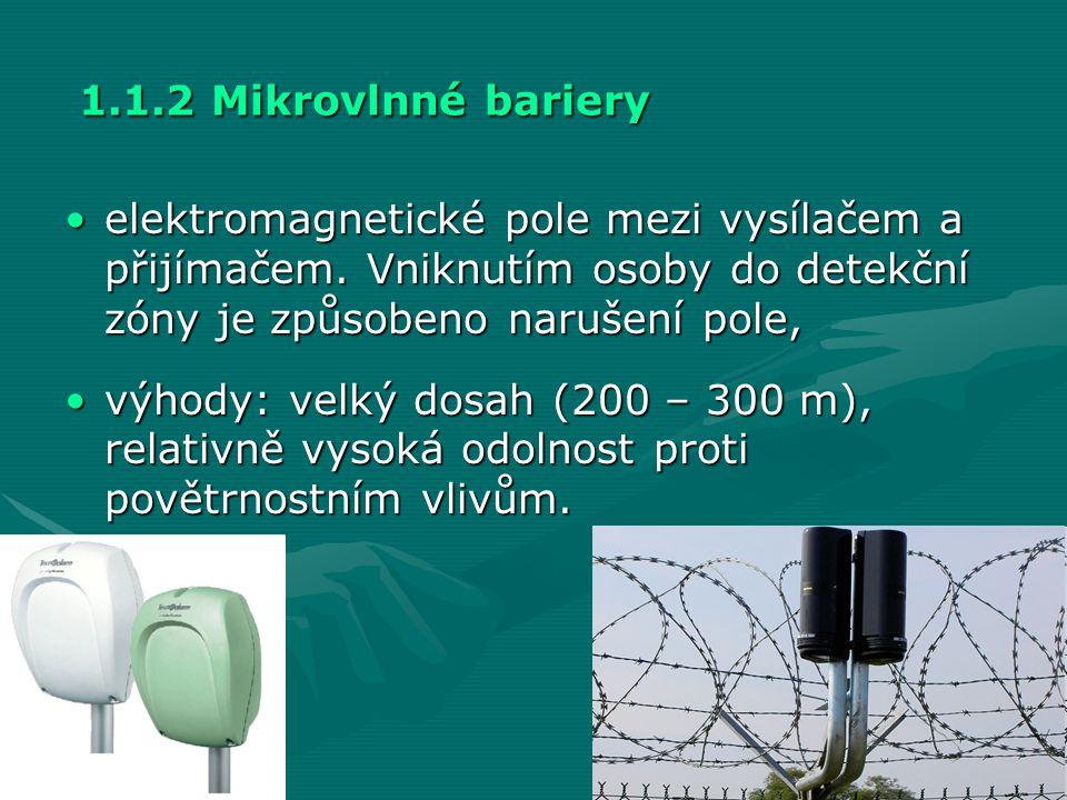 1.1.2 Mikrovlnné bariery elektromagnetické pole mezi vysílačem a přijímačem. Vniknutím osoby do detekční zóny je způsobeno narušení pole,