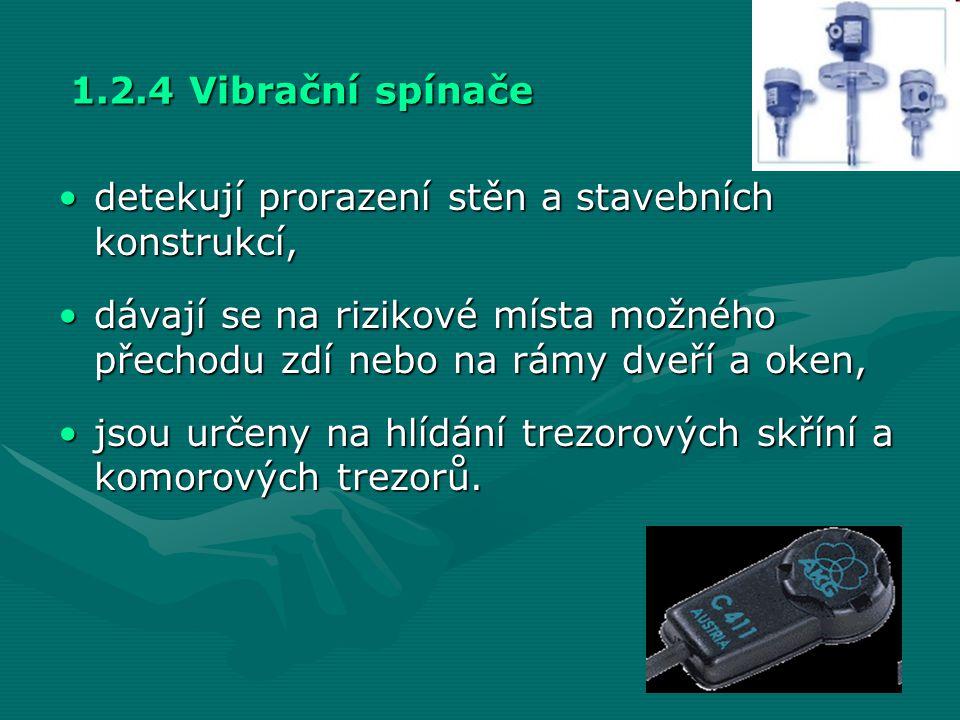 1.2.4 Vibrační spínače detekují prorazení stěn a stavebních konstrukcí, dávají se na rizikové místa možného přechodu zdí nebo na rámy dveří a oken,