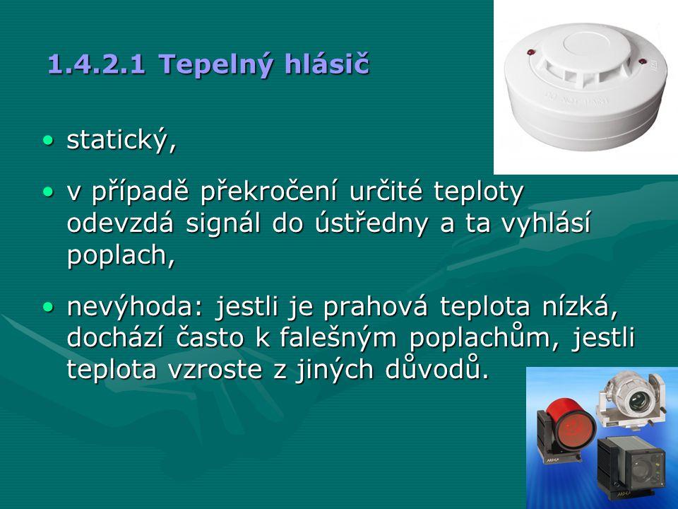 1.4.2.1 Tepelný hlásič statický, v případě překročení určité teploty odevzdá signál do ústředny a ta vyhlásí poplach,