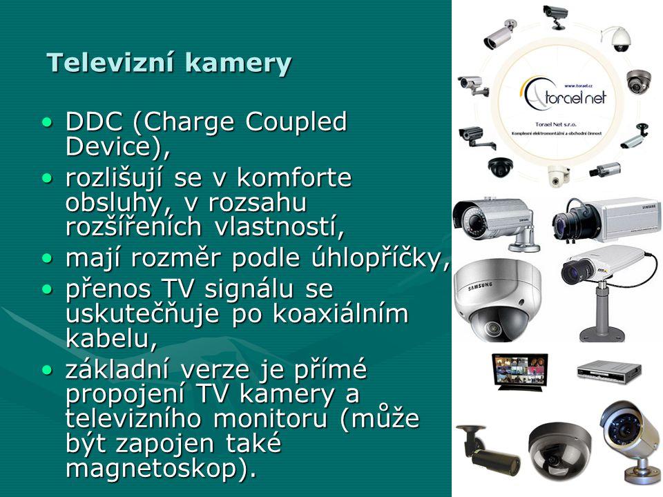 Televizní kamery DDC (Charge Coupled Device), rozlišují se v komforte obsluhy, v rozsahu rozšířeních vlastností,