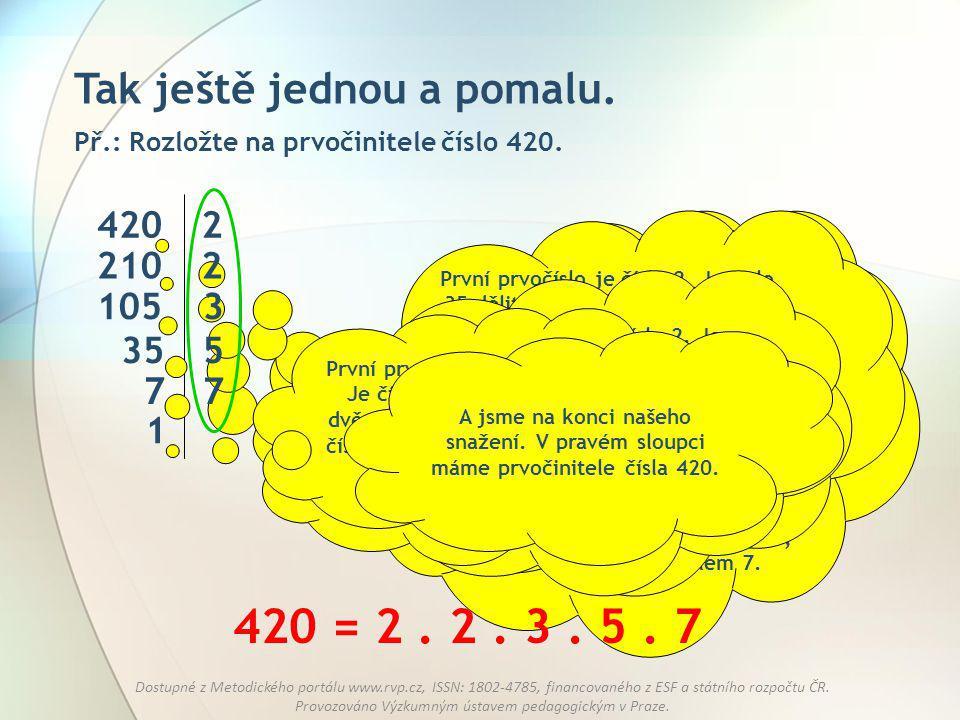 420 = 2 . 2 . 3 . 5 . 7 Tak ještě jednou a pomalu. 420 2 210 2 105 3