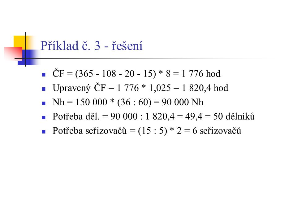 Příklad č. 3 - řešení ČF = (365 - 108 - 20 - 15) * 8 = 1 776 hod