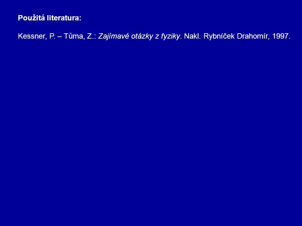 Použitá literatura: Kessner, P. – Tůma, Z.: Zajímavé otázky z fyziky.