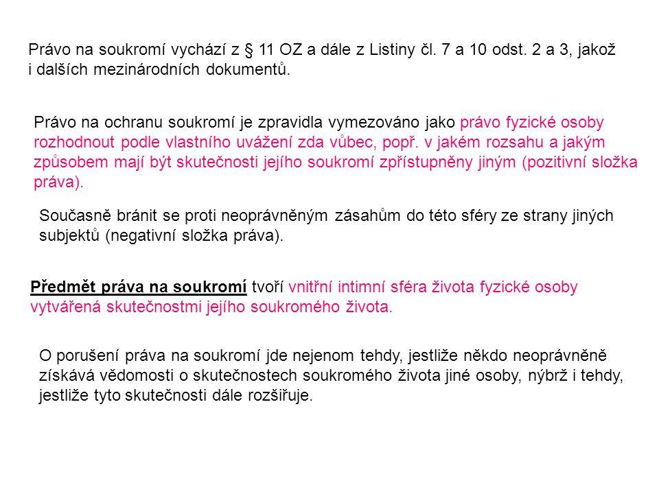 Právo na soukromí vychází z § 11 OZ a dále z Listiny čl. 7 a 10 odst