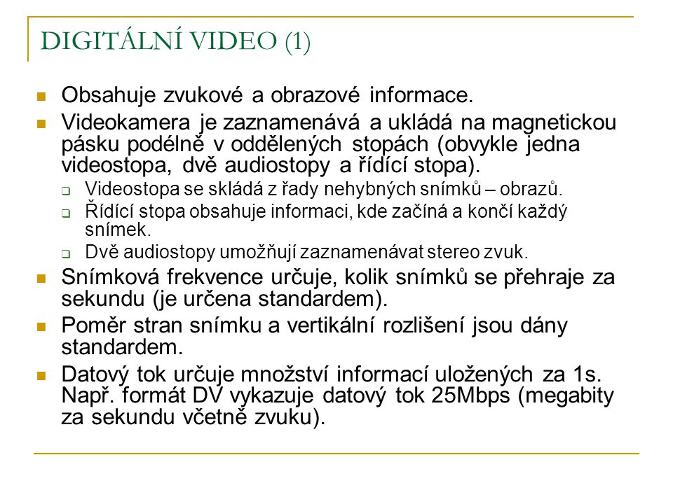 DIGITÁLNÍ VIDEO (1) Obsahuje zvukové a obrazové informace.