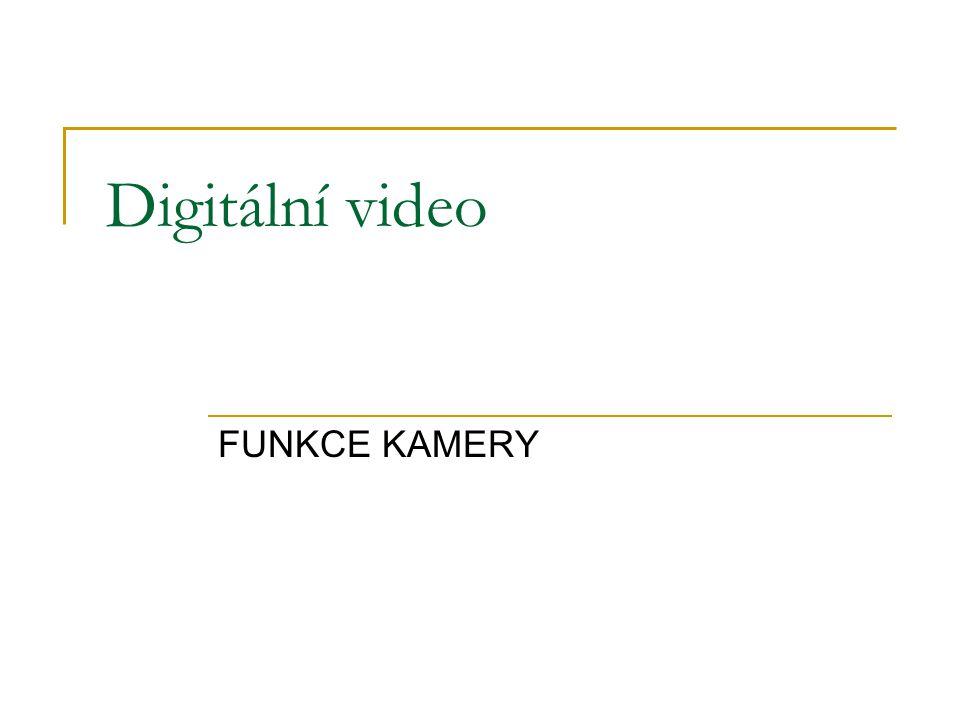 Digitální video FUNKCE KAMERY