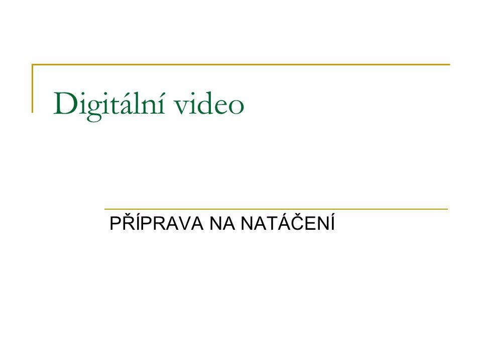 Digitální video PŘÍPRAVA NA NATÁČENÍ
