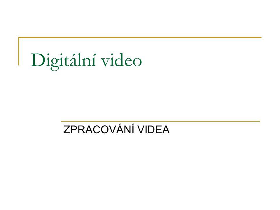 Digitální video ZPRACOVÁNÍ VIDEA