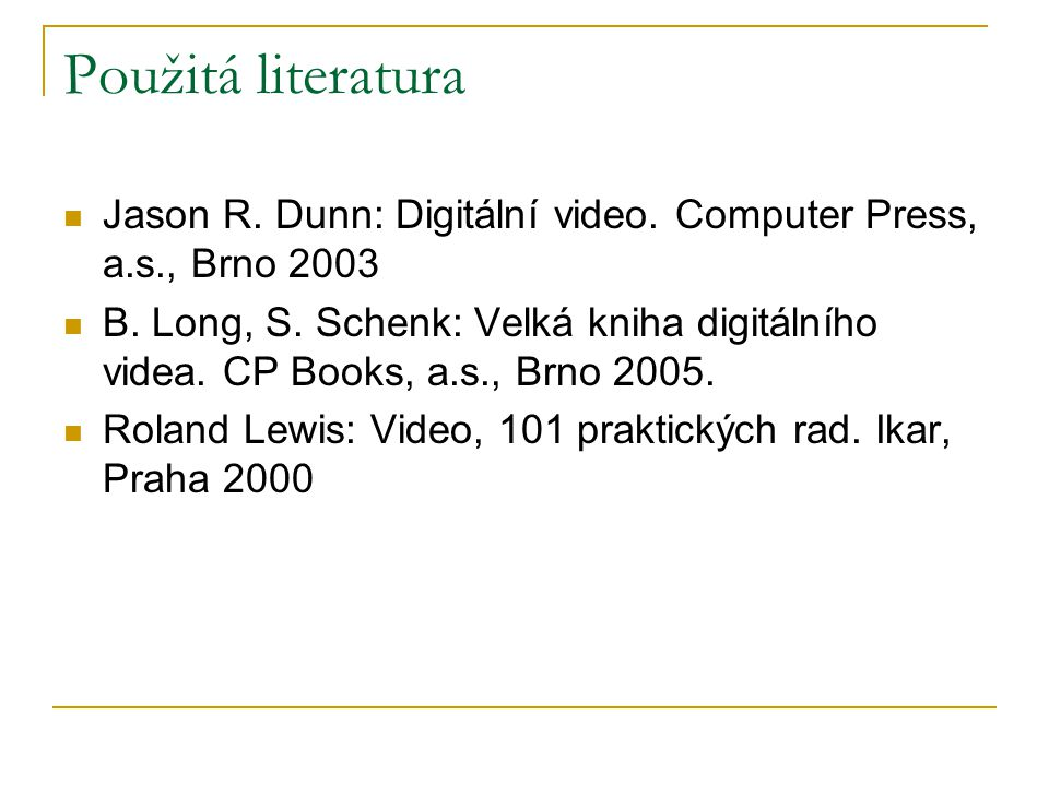 Použitá literatura Jason R. Dunn: Digitální video. Computer Press, a.s., Brno 2003.