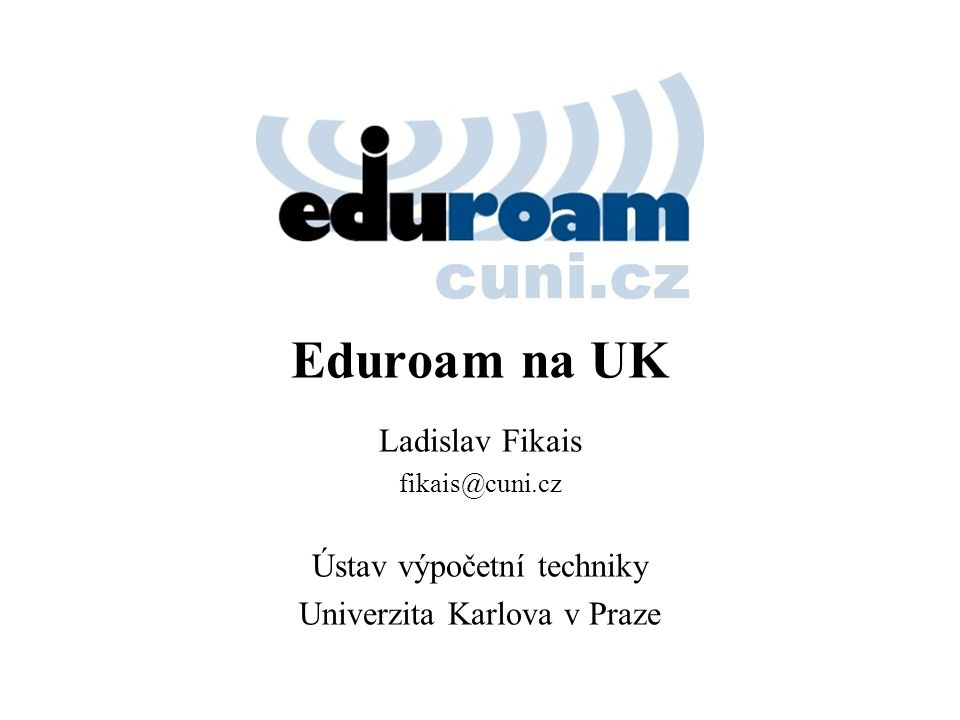 Eduroam na UK Ladislav Fikais fikais@cuni