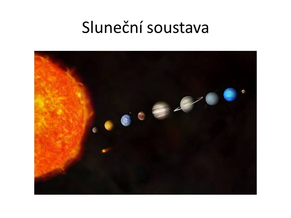 Sluneční soustava Merkur, Venuše, Země, Mars, Jupiter, Saturn, Uran a Neptun – poslední je ledový asteroid - Pluto.