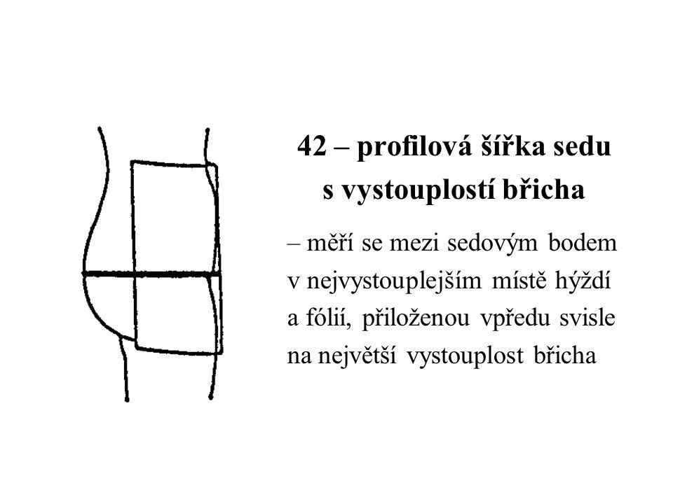 42 – profilová šířka sedu s vystouplostí břicha