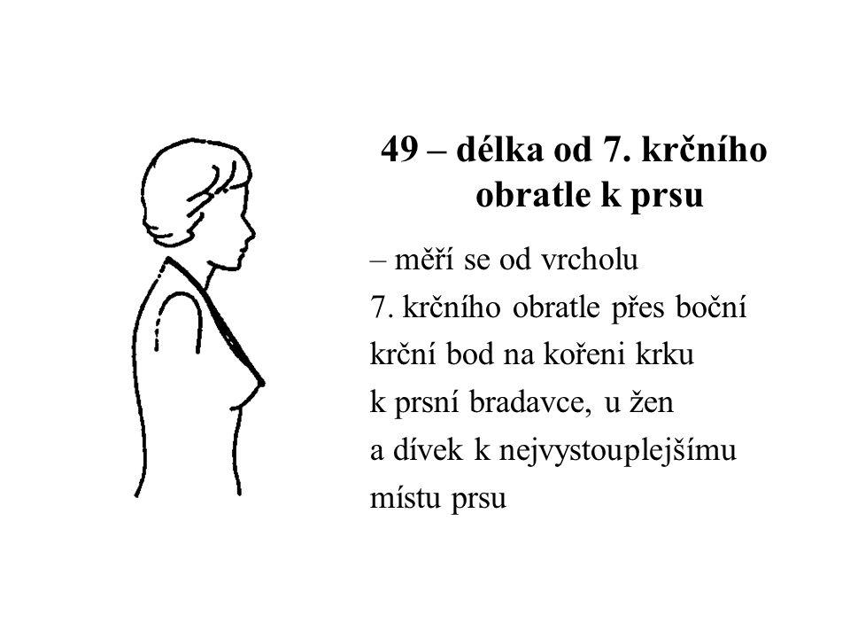49 – délka od 7. krčního obratle k prsu