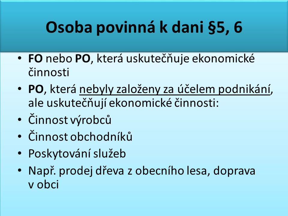 Osoba povinná k dani §5, 6 FO nebo PO, která uskutečňuje ekonomické činnosti.