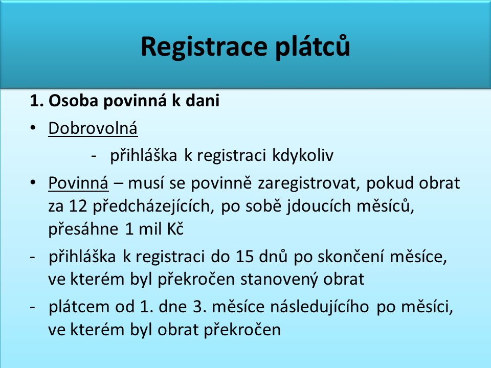 Registrace plátců 1. Osoba povinná k dani Dobrovolná