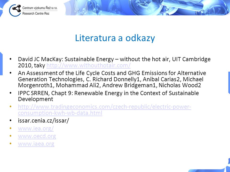 Literatura a odkazy David JC MacKay: Sustainable Energy – without the hot air, UIT Cambridge 2010, taky http://www.withouthotair.com/